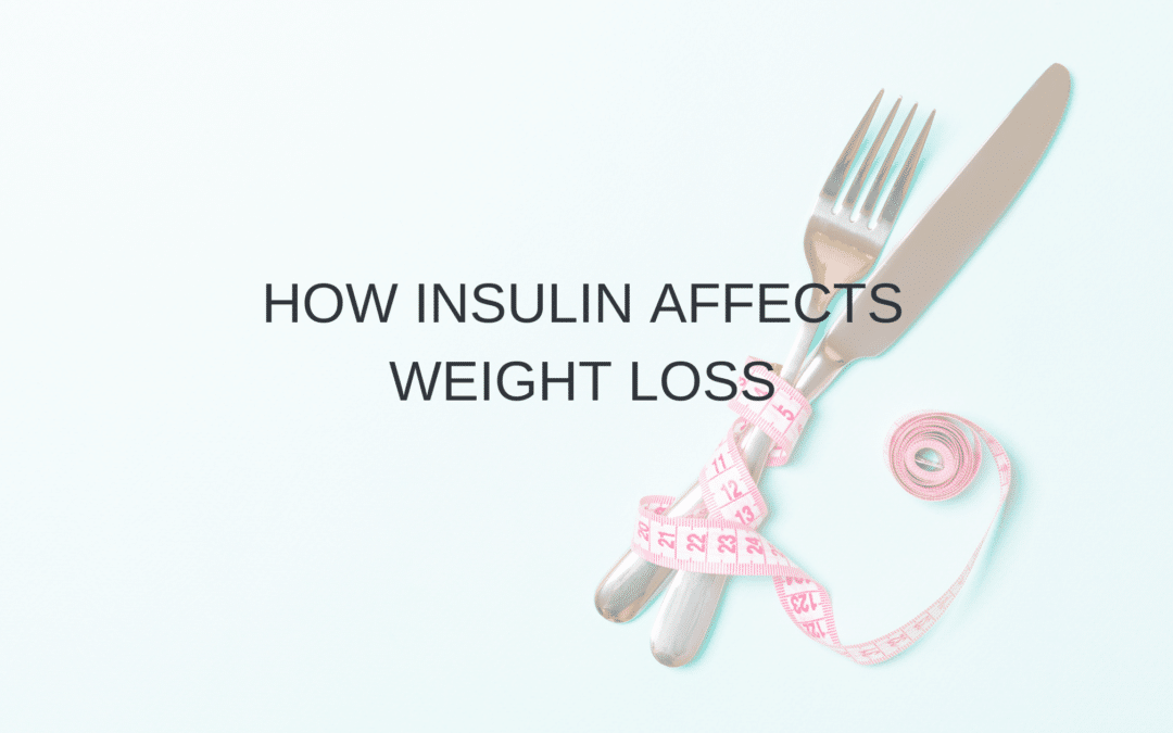 How Insulin Affects Weight Loss:  What You Need to Know